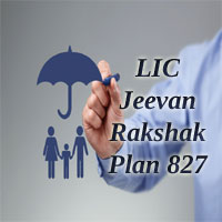 LIC Jeevan Rakshak Policy | LIC Plan 827 Key Features, Benefits